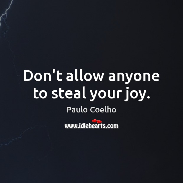Don't allow anyone to steal your joy. Image