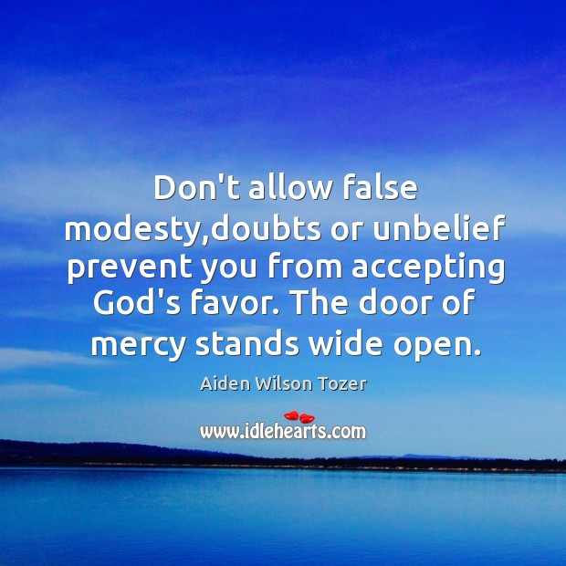 Image, Don't allow false modesty,doubts or unbelief prevent you from accepting God's