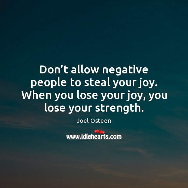 Don't allow negative people to steal your joy. When you lose Image