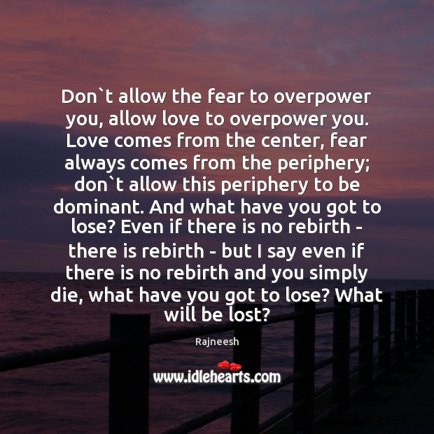 Image, Don`t allow the fear to overpower you, allow love to overpower