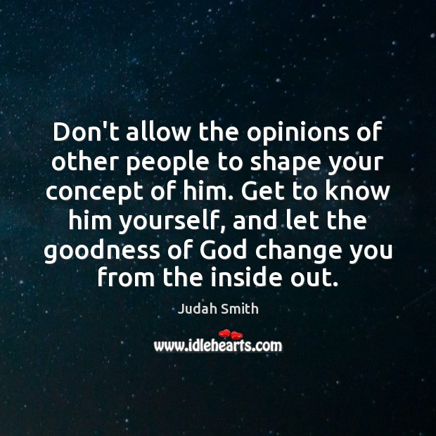 Image, Don't allow the opinions of other people to shape your concept of
