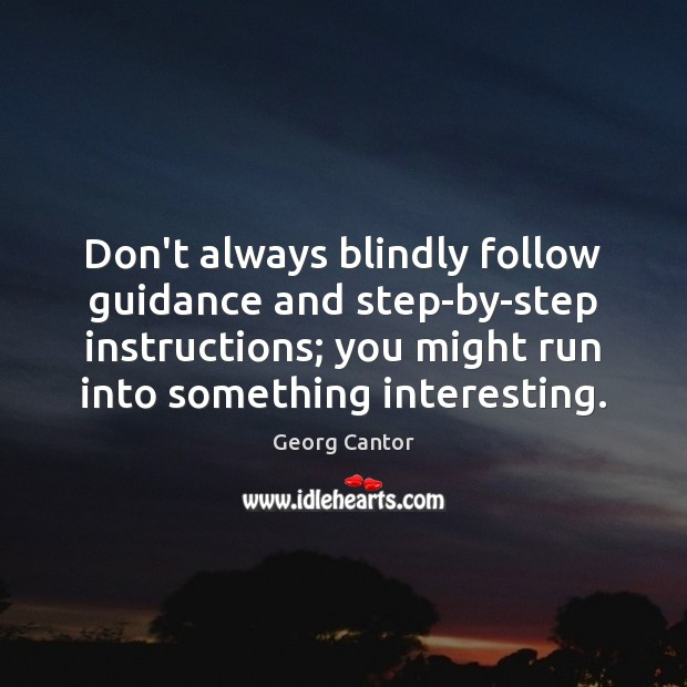 Image, Don't always blindly follow guidance and step-by-step instructions; you might run into