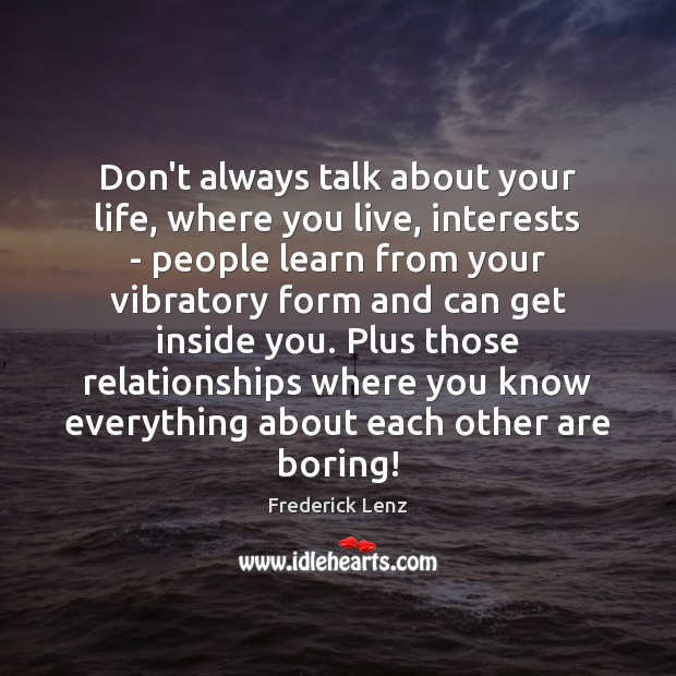 Don't always talk about your life, where you live, interests – people Image