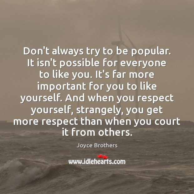 Don't always try to be popular. It isn't possible for everyone to Joyce Brothers Picture Quote