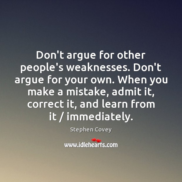 Image, Don't argue for other people's weaknesses. Don't argue for your own. When
