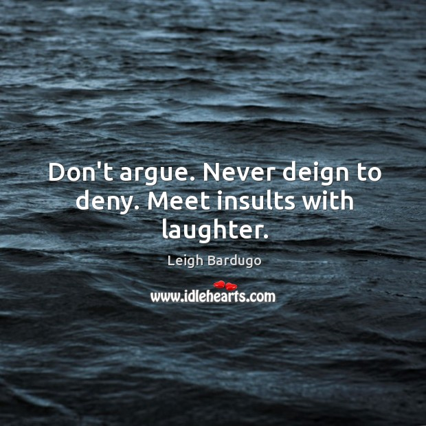 Image, Don't argue. Never deign to deny. Meet insults with laughter.