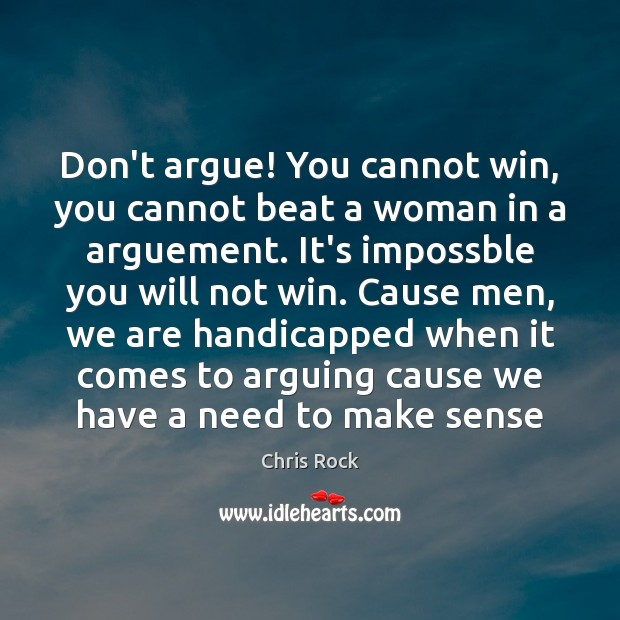 Don't argue! You cannot win, you cannot beat a woman in a Chris Rock Picture Quote