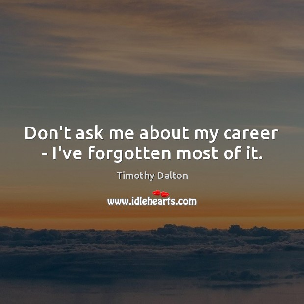 Don't ask me about my career – I've forgotten most of it. Image