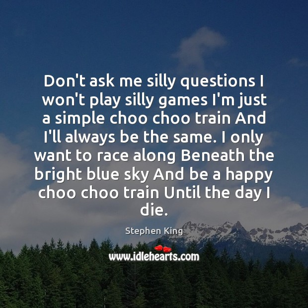 Don't ask me silly questions I won't play silly games I'm just Stephen King Picture Quote