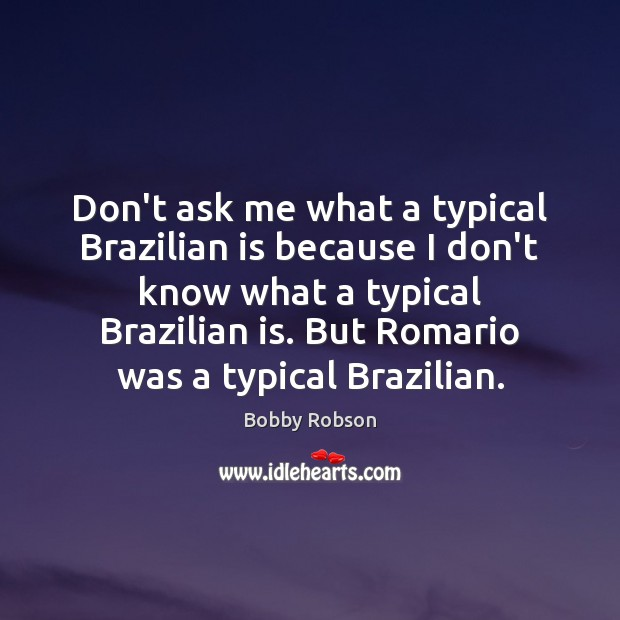 Image, Don't ask me what a typical Brazilian is because I don't know