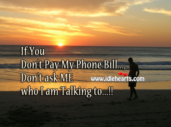 If you don't pay my phone bill Image