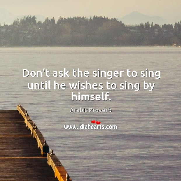 Image, Don't ask the singer to sing until he wishes to sing by himself.