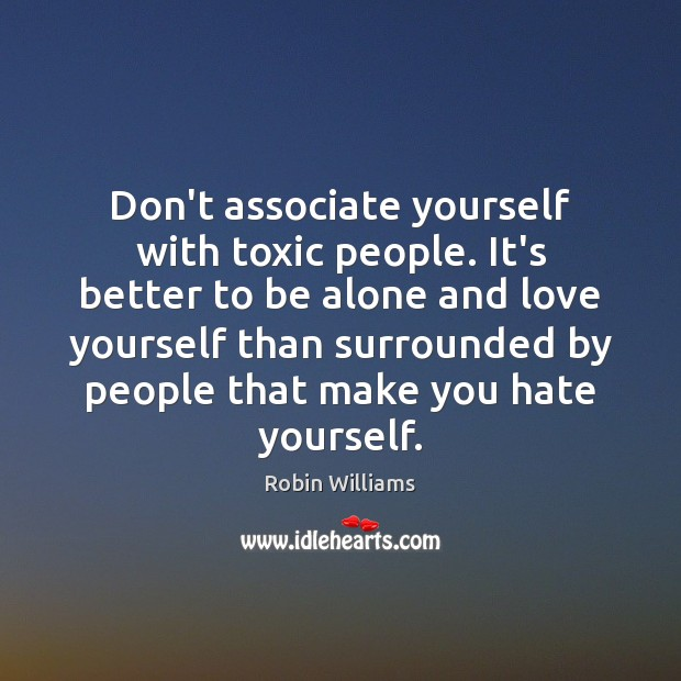 Don't associate yourself with toxic people. It's better to be alone and Toxic Quotes Image