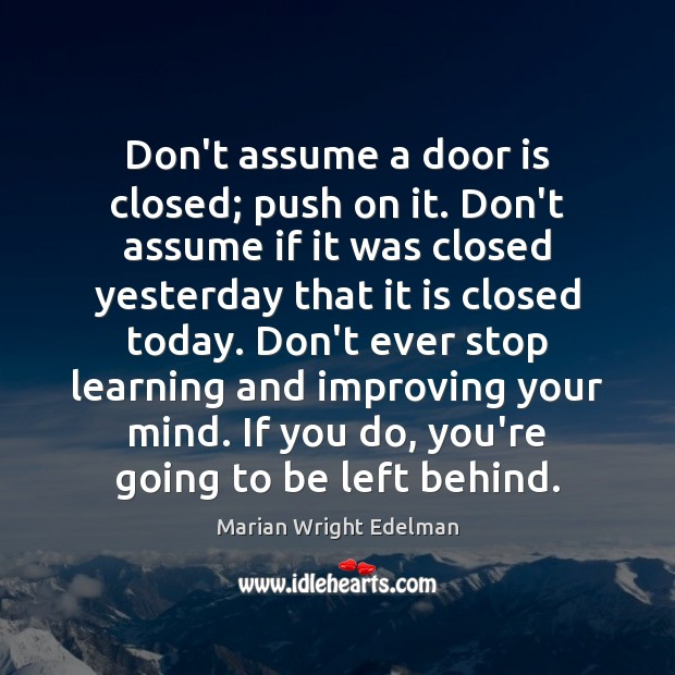 Don't assume a door is closed; push on it. Don't assume if Marian Wright Edelman Picture Quote