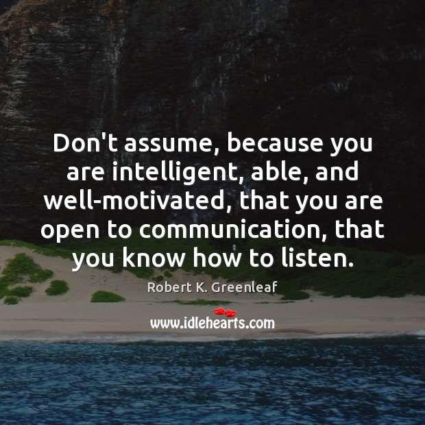 Don't assume, because you are intelligent, able, and well-motivated, that you are Image