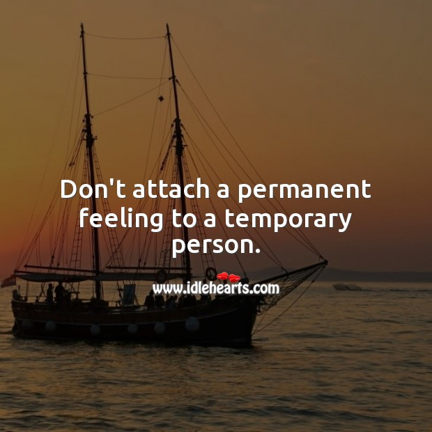 Don't attach a permanent feeling to a temporary person. Relationship Advice Image