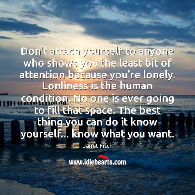 Don't attach yourself to anyone who shows you the least bit of Image