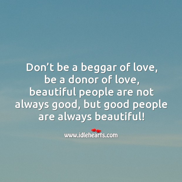 Image, Don't be a beggar of love, be a donor.