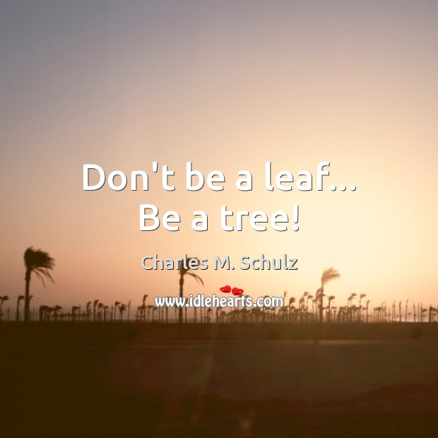 Image, Don't be a leaf… Be a tree!