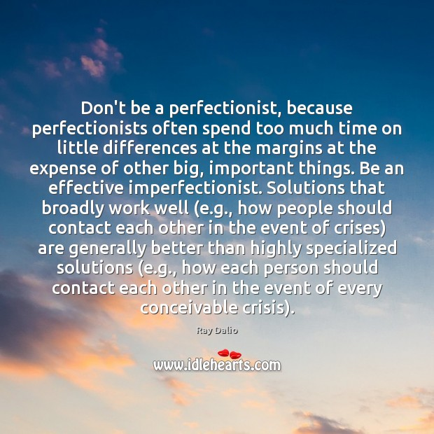 Don't be a perfectionist, because perfectionists often spend too much time on Ray Dalio Picture Quote