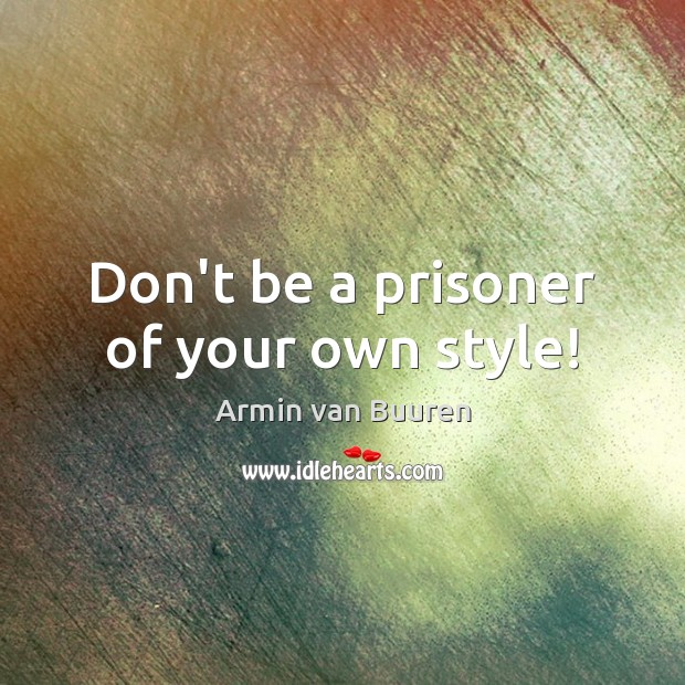 Image, Don't be a prisoner of your own style!