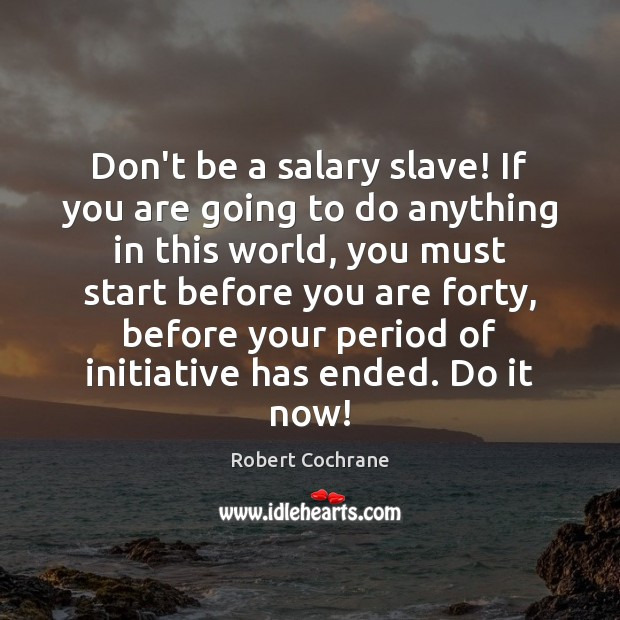 Don't be a salary slave! If you are going to do anything Salary Quotes Image