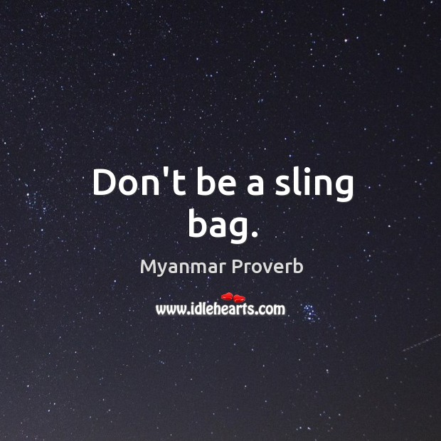 Don't be a sling bag. Myanmar Proverbs Image