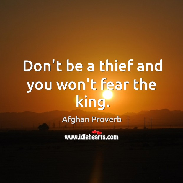 Don't be a thief and you won't fear the king. Afghan Proverbs Image