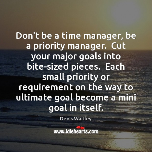 Don't be a time manager, be a priority manager.  Cut your major Denis Waitley Picture Quote