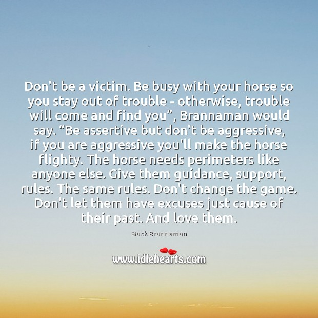Image, Don't be a victim. Be busy with your horse so you stay