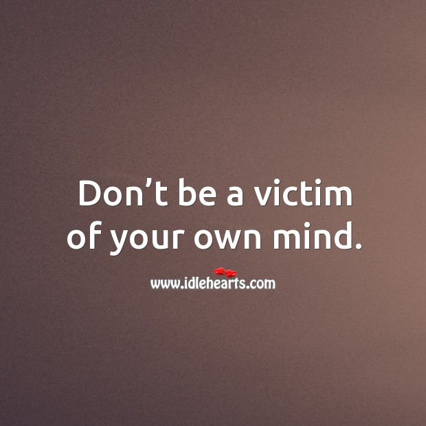 Image, Don't be a victim of your own mind.