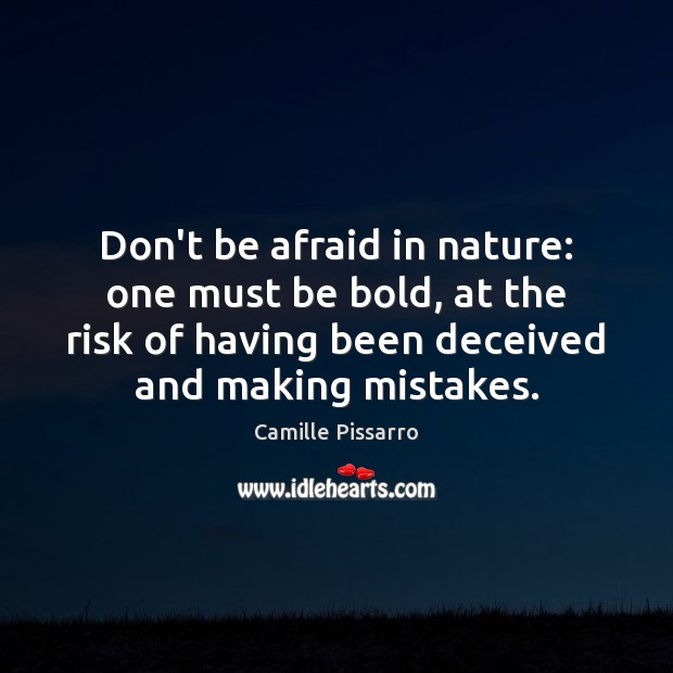 Don't be afraid in nature: one must be bold, at the risk Don't Be Afraid Quotes Image