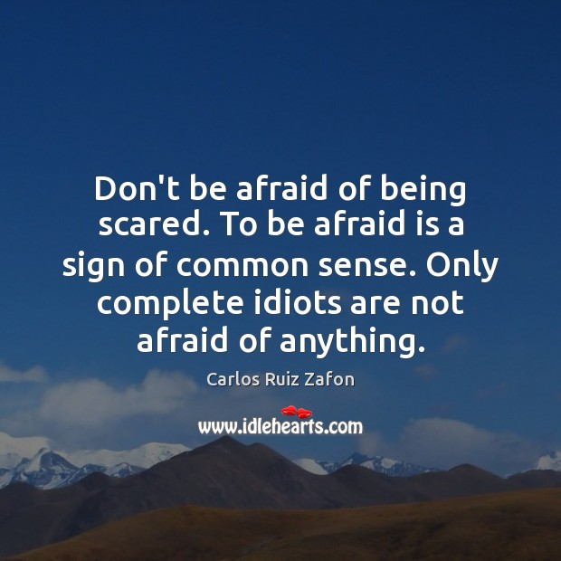 Don't be afraid of being scared. To be afraid is a sign Don't Be Afraid Quotes Image