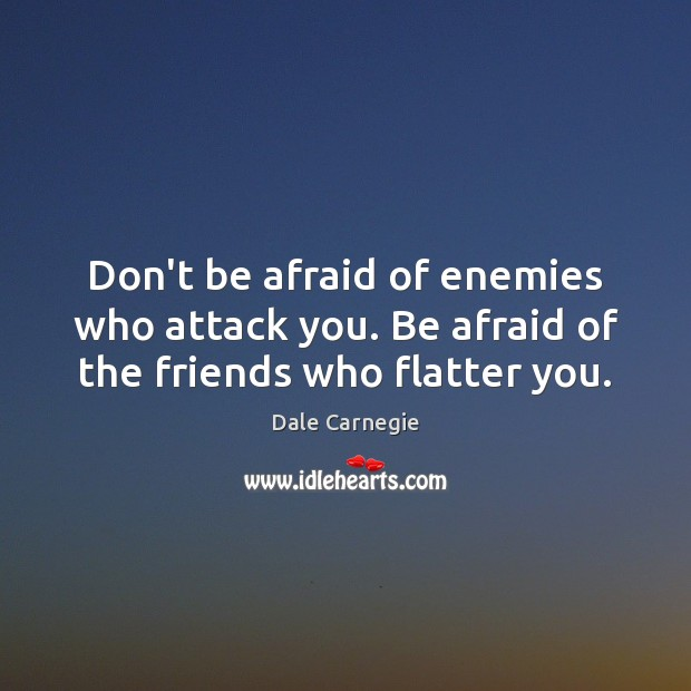 Image, Don't be afraid of enemies who attack you. Be afraid of the friends who flatter you.