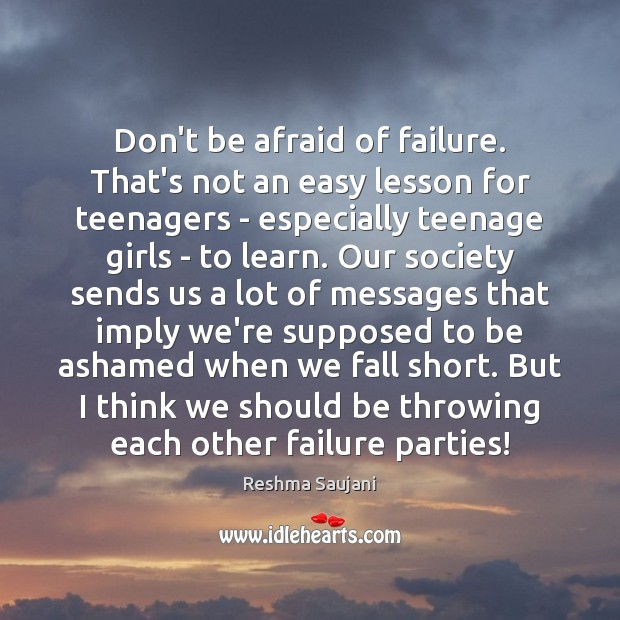 Don't be afraid of failure. That's not an easy lesson for teenagers Image
