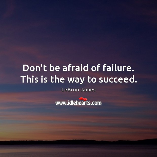 Don't be afraid of failure. This is the way to succeed. LeBron James Picture Quote