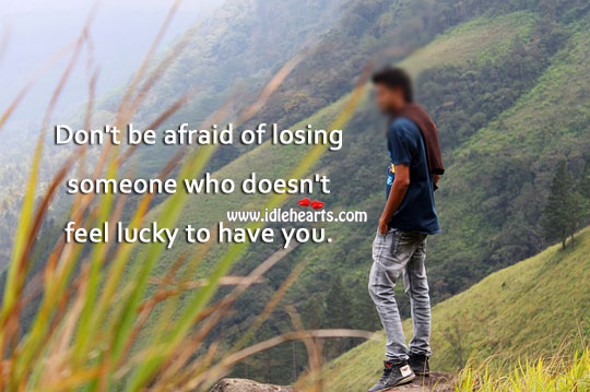 Don't be afraid of losing someone. Advice Quotes Image