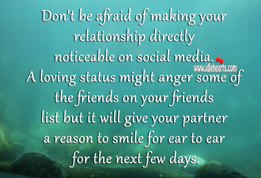 Don't Be Afraid Of Making Your Relationship Noticeable., Afraid, Anger, Friends, Give, Loving, Media, Partner, Reason, Relationship, Smile