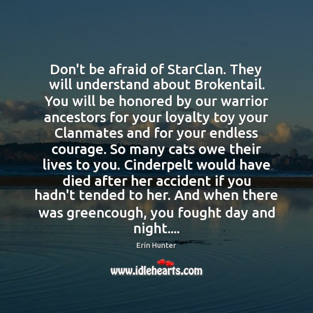Don't be afraid of StarClan. They will understand about Brokentail. You will Erin Hunter Picture Quote