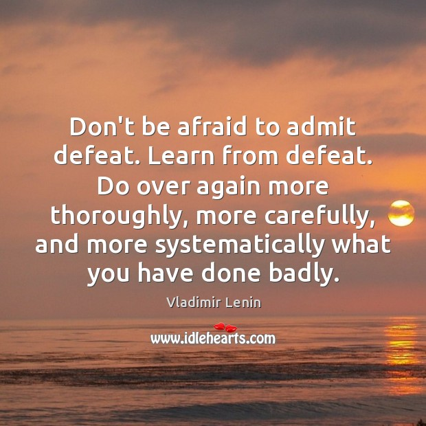 Don't be afraid to admit defeat. Learn from defeat. Do over again Vladimir Lenin Picture Quote