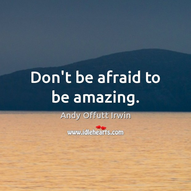 Image, Don't be afraid to be amazing.