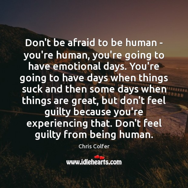 Don't be afraid to be human – you're human, you're going to Chris Colfer Picture Quote