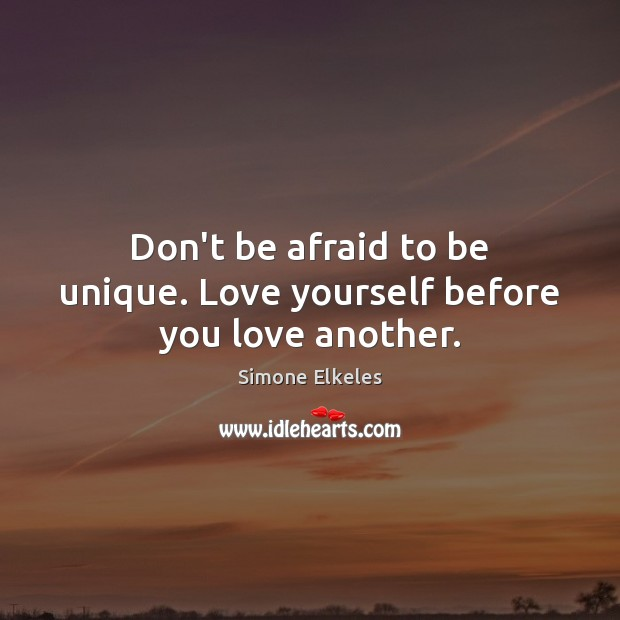 Image, Don't be afraid to be unique. Love yourself before you love another.
