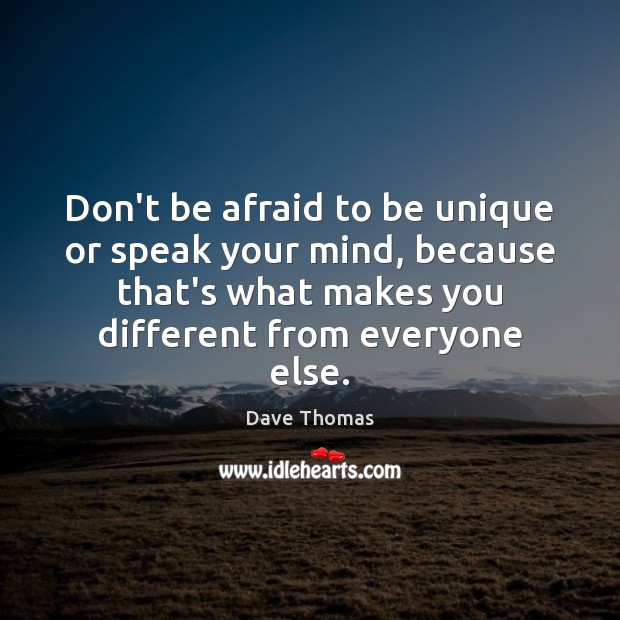 Don't be afraid to be unique or speak your mind, because that's Dave Thomas Picture Quote
