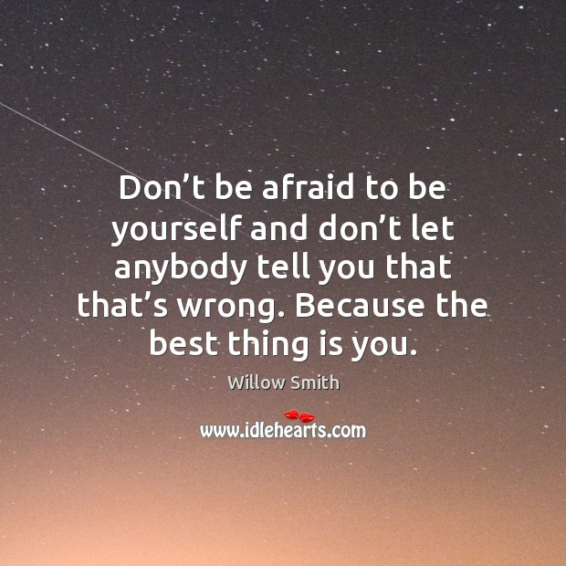 Don't be afraid to be yourself and don't let anybody Image