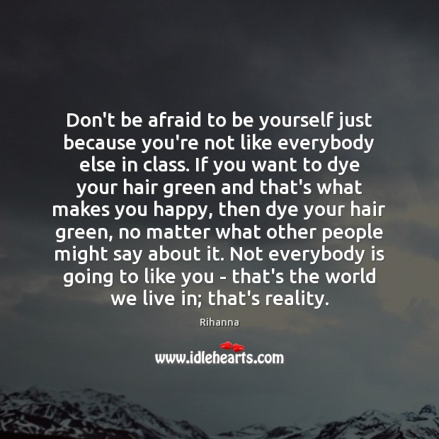 Don't be afraid to be yourself just because you're not like everybody Image