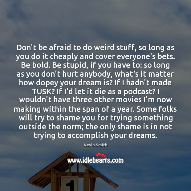 Don't be afraid to do weird stuff, so long as you do Kevin Smith Picture Quote