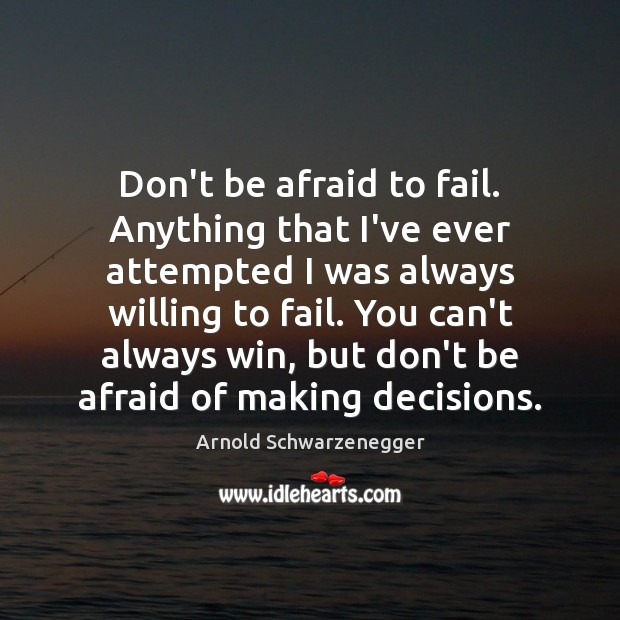 Don't be afraid to fail. Anything that I've ever attempted I was Image