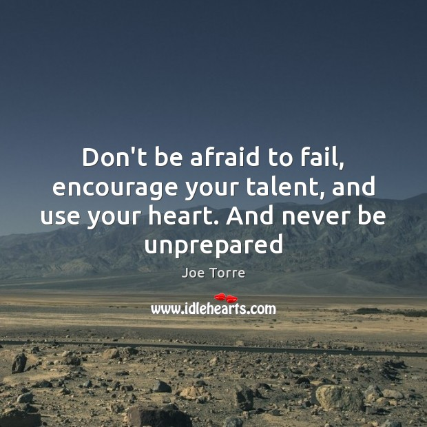 Image, Don't be afraid to fail, encourage your talent, and use your heart.