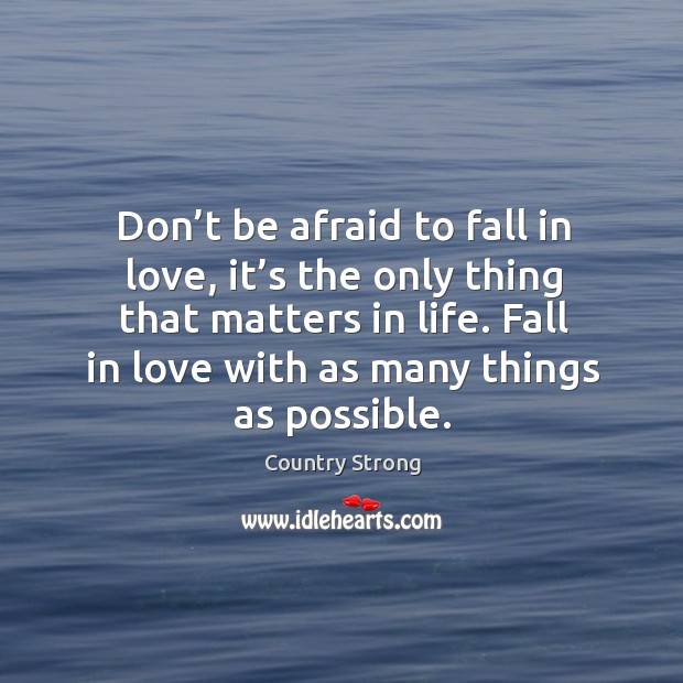 Don't be afraid to fall in love with as many things as possible. Afraid Quotes Image